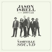 The Nashville Sound — Jason Isbell and The 400 Unit