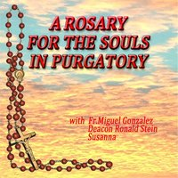 A Rosary for the Souls in Purgatory — Fr Miguel Gonzalez, Deacon Ronald Stein & Susanna