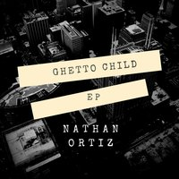 Ghetto Child - EP — Nathan Ortiz