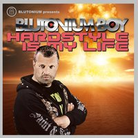 Hardstyle Is My Life — Blutonium Boy