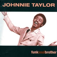 Funk Soul Brother — Johnnie Taylor