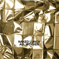All Is Fever — Naked Lunch