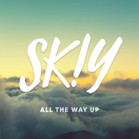 All the Way Up — SKIY