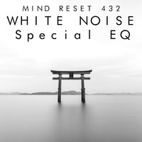 White noise: special EQ — Mind Reset 432