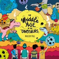 The Middle Age of the Dinosaurs — Melody Fall
