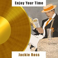 Enjoy Your Time — Jackie Ross