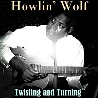 Twisting and Turning — Howlin' Wolf