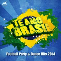Te Amo Brasil (Football Party & Dance Hits 2014) — сборник