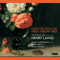 Songs by Henry Lawes : How the Rose First Grew Red — Henry Lawes, John Wilson, William Lawes, David Munderloh, Julian Behr, Silvia Tecardi