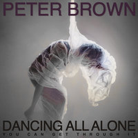 Dancing All Alone: You Can Get Through It — Peter Brown