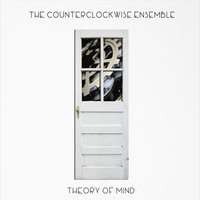 Theory of Mind — The Counterclockwise Ensemble