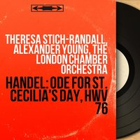 Handel: Ode for St. Cecilia's Day, HWV 76 — Theresa Stich-Randall, Alexander Young, The London Chamber Orchestra, Георг Фридрих Гендель