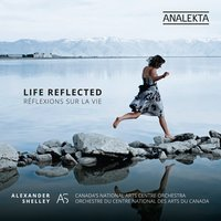 Life Reflected — National Arts Centre Orchestra, Nicole Lizée, Alexander Shelley, Canada's National Arts Centre Orchestra
