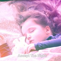 Accept The Night — Bedtime Baby