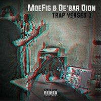 Trap Verses 1 — Moe Fig & De'bar Dion
