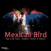 Mexican Bird — Dag King, Stephen Foster, Howler
