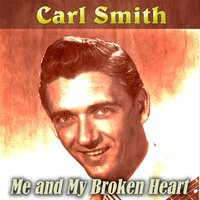 Me and My Broken Heart — Carl Smith