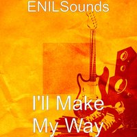 I'll Make My Way — ENILSounds