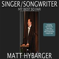 Singer / Songwriter: My Best so Far — Matt Hybarger