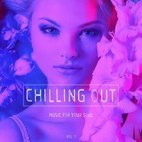 Chilling out - Music for Your Soul, Vol. 1 — сборник
