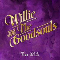Free Willie — Willie and the Goodsouls