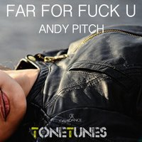Far for Fuck U — Andy Pitch