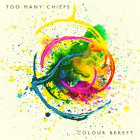 Colour Bereft — Too Many Chiefs