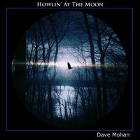 Howlin' at the Moon — Dave Mohan