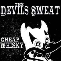 Cheap Whisky — The Devils Sweat