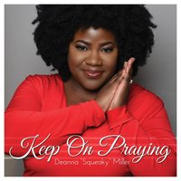 Keep on Praying — Deanna Squeaky Miller
