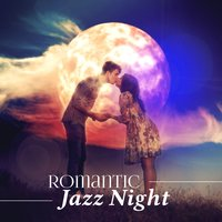 Romantic Jazz Night: Smooth & Soft Music for Candlelight Dinner, Sensual Moments — Amazing Chill Out Jazz Paradise