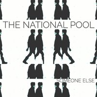 Someone Else — The National Pool