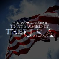 They Named It the U.S.A — Paul Todd, Paul Todd Jr.