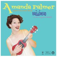 Performs the Popular Hits of Radiohead on Her Magical Ukulele — Amanda Palmer