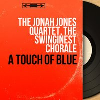 A Touch of Blue — The Jonah Jones Quartet, The Swinginest Chorale