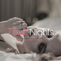 Toxic Nights - Sensual Jazz Tracks — Matteo Curcio