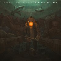 Aquanaut — Must Volkoff