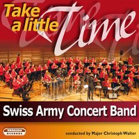 Take a Little Time — Swiss Army Concert Band, Swiss Army Concert Band & Major Christoph Walter