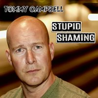 Stupid Shaming — Tommy Campbell