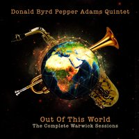 Donald Byrd Pepper Adams Quintet: Out of This World - The Complete Warwick Sessions — Donald Byrd, Pepper Adams Quintet