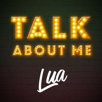 Talk About Me — Lua