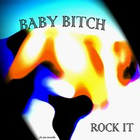 Rock It — BABY BITCH