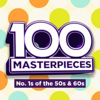 100 Masterpieces - Number Ones Of The Fifties & Sixties — сборник