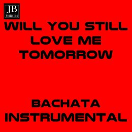 Will You Still Love Me Tomorow — Bachateros Domenicanos