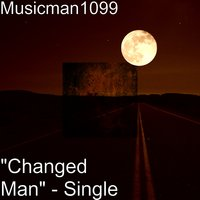 """Changed Man"" — Musicman1099"
