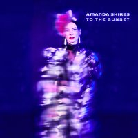 To the Sunset — Amanda Shires