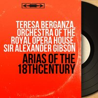 Arias of the 18th Century — Кристоф Виллибальд Глюк, Teresa Berganza, Orchestra Of The Royal Opera House, Sir Alexander Gibson