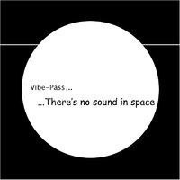 There's No Sound in Space — Vibe-Pass