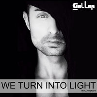 We Turn Into Light — Geller, AVICHAYIL