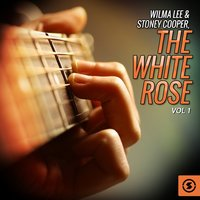 Wilma Lee & Stoney Cooper, The White Rose, Vol. 1 — Wilma Lee And Stoney Cooper